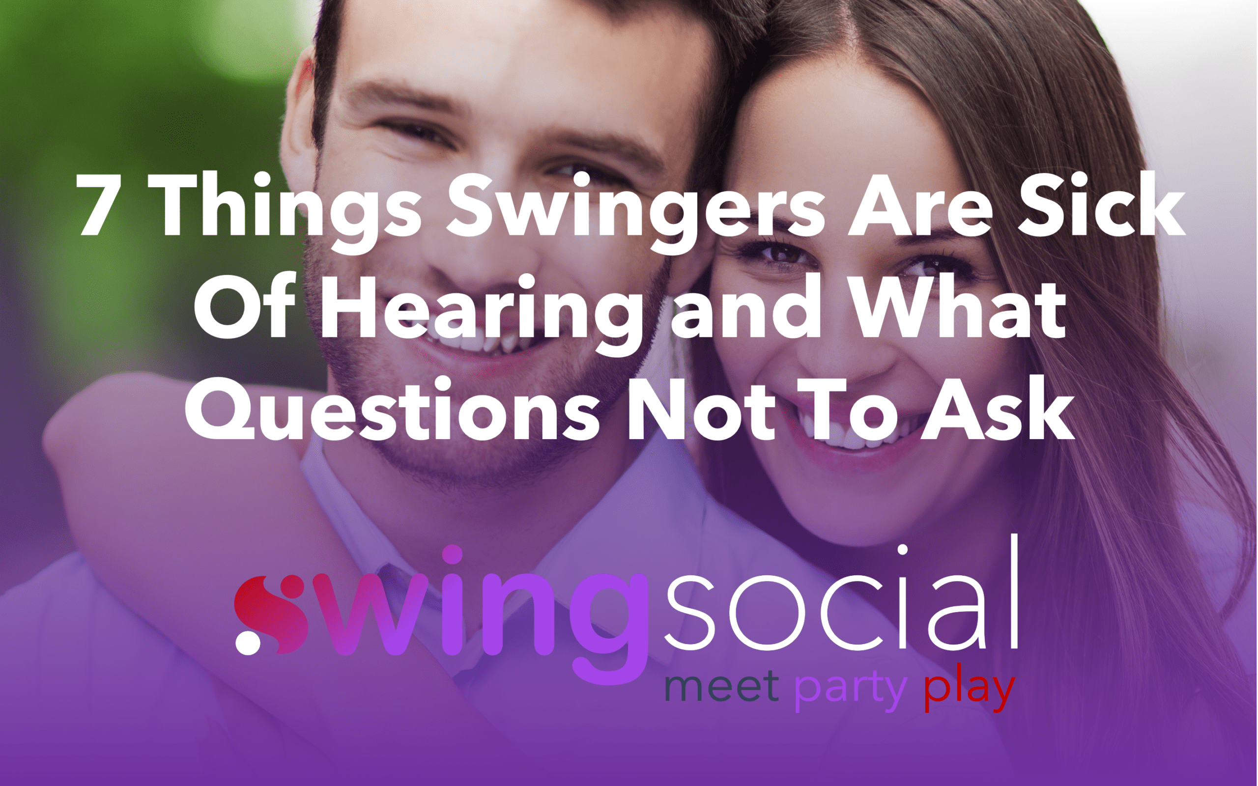 7 Things Swingers Are Sick Of Hearing and What Questions Not To Ask