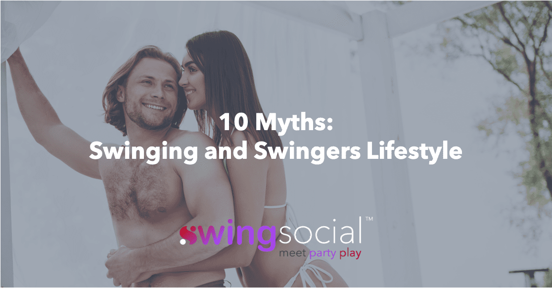 10 Myths Swinging and Swingers Lifestyle